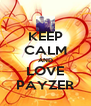 KEEP CALM AND LOVE PAYZER - Personalised Poster A4 size
