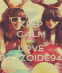 KEEP CALM AND LOVE PAZZOIDE94 - Personalised Poster A4 size
