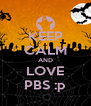 KEEP CALM AND LOVE PBS :p - Personalised Poster A4 size
