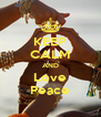 KEEP CALM AND Love Peace - Personalised Poster A4 size