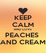 KEEP CALM AND LOVE PEACHES  AND CREAM - Personalised Poster A4 size