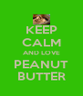 KEEP CALM AND LOVE PEANUT BUTTER - Personalised Poster A4 size
