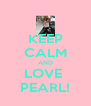 KEEP CALM AND LOVE  PEARL! - Personalised Poster A4 size