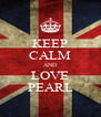 KEEP CALM AND LOVE PEARL - Personalised Poster A4 size