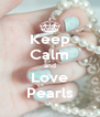 Keep Calm and Love Pearls - Personalised Poster A4 size