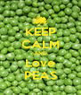 KEEP CALM AND Love PEAS - Personalised Poster A4 size