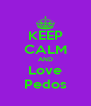 KEEP CALM AND Love Pedos - Personalised Poster A4 size