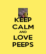 KEEP CALM AND LOVE PEEPS - Personalised Poster A4 size