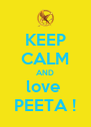 KEEP CALM AND love  PEETA ! - Personalised Poster A4 size