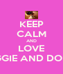 KEEP CALM AND LOVE PEGGIE AND DOLLY - Personalised Poster A4 size