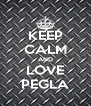 KEEP CALM AND LOVE PEGLA - Personalised Poster A4 size