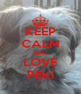 KEEP CALM AND LOVE PEKI - Personalised Poster A4 size
