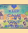KEEP CALM AND LOVE #PELIPO - Personalised Poster A4 size