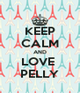 KEEP CALM AND LOVE  PELLY - Personalised Poster A4 size