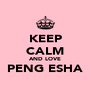 KEEP CALM AND LOVE PENG ESHA  - Personalised Poster A4 size