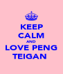 KEEP CALM AND LOVE PENG TEIGAN  - Personalised Poster A4 size