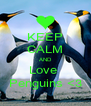 KEEP CALM AND Love  Penguins <3 - Personalised Poster A4 size