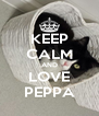 KEEP CALM AND LOVE PEPPA - Personalised Poster A4 size