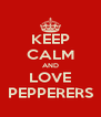 KEEP CALM AND LOVE PEPPERERS - Personalised Poster A4 size