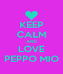 KEEP CALM AND LOVE PEPPO MIO - Personalised Poster A4 size