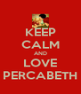KEEP CALM AND LOVE PERCABETH - Personalised Poster A4 size