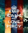 KEEP CALM AND LOVE PERCY - Personalised Poster A4 size