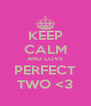 KEEP CALM AND LOVE PERFECT TWO <3 - Personalised Poster A4 size