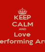 KEEP CALM AND Love Performing Arts - Personalised Poster A4 size