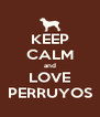 KEEP CALM and LOVE PERRUYOS - Personalised Poster A4 size