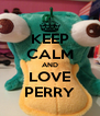 KEEP CALM AND LOVE PERRY - Personalised Poster A4 size