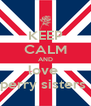 KEEP CALM AND love  perry sisters  - Personalised Poster A4 size