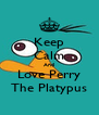 Keep Calm And Love Perry The Platypus - Personalised Poster A4 size