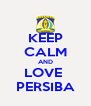 KEEP CALM AND LOVE  PERSIBA - Personalised Poster A4 size