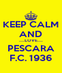 KEEP CALM AND ....LOVE.... PESCARA F.C. 1936 - Personalised Poster A4 size
