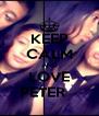 KEEP CALM AND LOVE PETER    - Personalised Poster A4 size