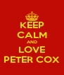 KEEP CALM AND LOVE PETER COX - Personalised Poster A4 size