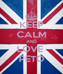 KEEP CALM AND LOVE  PETO - Personalised Poster A4 size