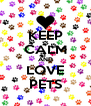 KEEP CALM AND LOVE PETS - Personalised Poster A4 size