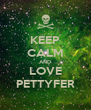 KEEP CALM AND LOVE PETTYFER - Personalised Poster A4 size