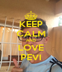 KEEP CALM AND LOVE PEVI - Personalised Poster A4 size