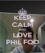 KEEP CALM AND LOVE PHIL FOO - Personalised Poster A4 size