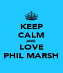 KEEP CALM AND LOVE PHIL MARSH - Personalised Poster A4 size
