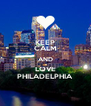 KEEP CALM AND LOVE PHILADELPHIA  - Personalised Poster A4 size