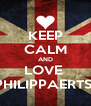 KEEP CALM AND LOVE  PHILIPPAERTS  - Personalised Poster A4 size