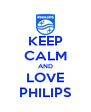 KEEP CALM AND LOVE PHILIPS - Personalised Poster A4 size