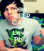 KEEP CALM AND Love  Phill  - Personalised Poster A4 size