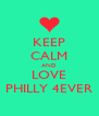 KEEP CALM AND LOVE PHILLY 4EVER - Personalised Poster A4 size
