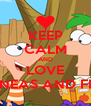 KEEP CALM AND LOVE PHINEAS AND FERB - Personalised Poster A4 size