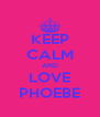 KEEP CALM AND LOVE PHOEBE - Personalised Poster A4 size