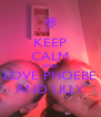 KEEP CALM AND LOVE PHOEBE AND LILLY - Personalised Poster A4 size